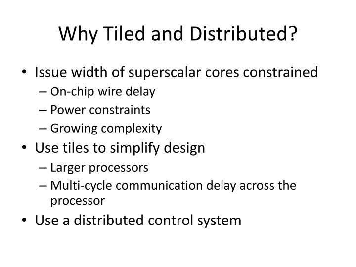 Why Tiled and Distributed?