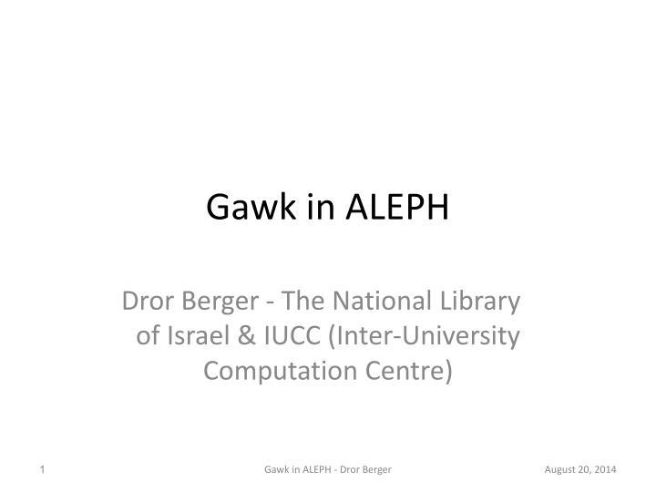 Gawk in ALEPH