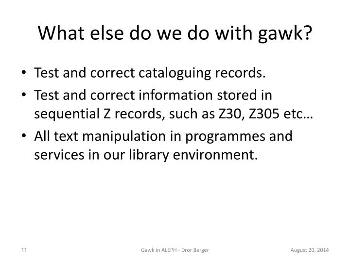 What else do we do with gawk?