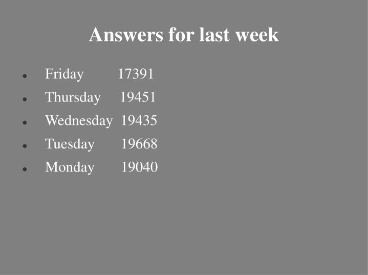 Answers for last week
