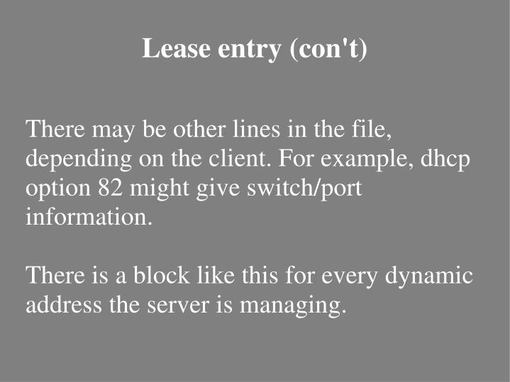 There may be other lines in the file, depending on the client. For example, dhcp option 82 might give switch/port information.
