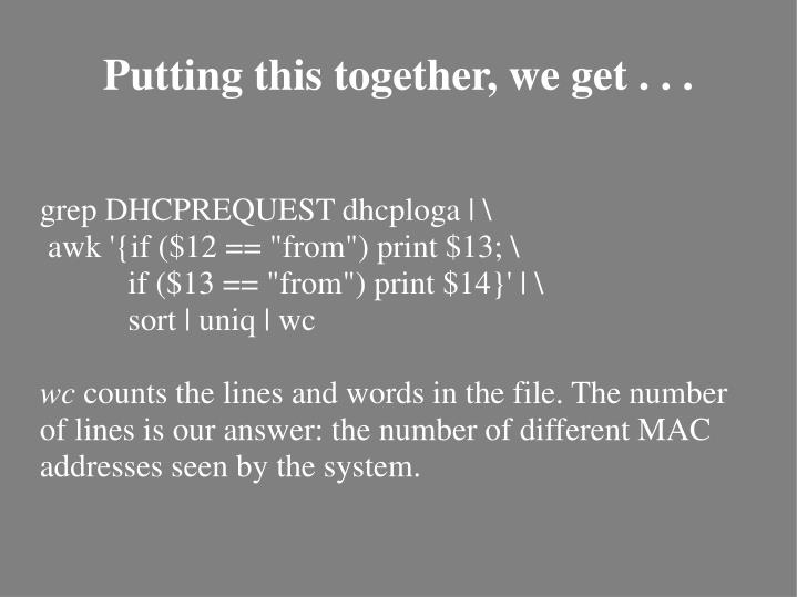grep DHCPREQUEST dhcploga | "|719|539|?|en|2|be15cd979eb27263d2677adf5ccd5e15|False|UNLIKELY|0.30759015679359436