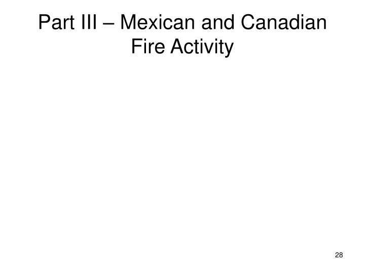 Part III – Mexican and Canadian Fire Activity