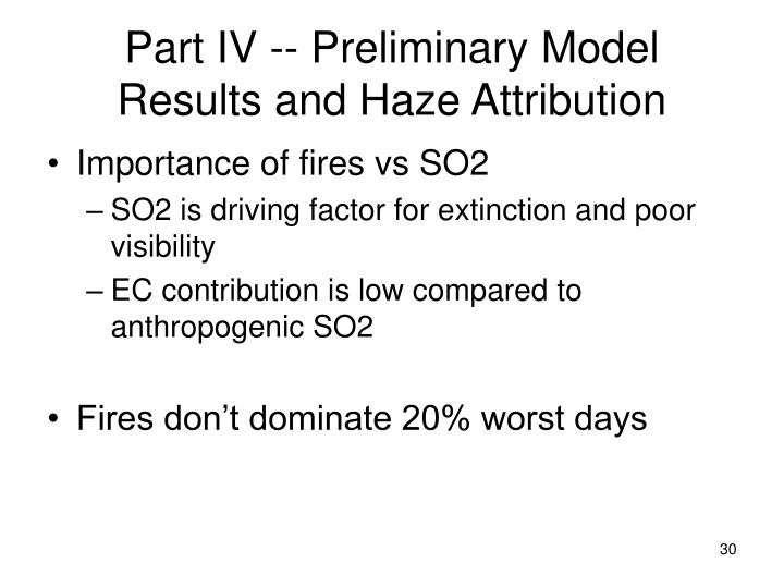 Part IV -- Preliminary Model Results and Haze Attribution