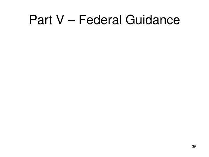 Part V – Federal Guidance