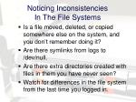 noticing inconsistencies in the file systems