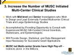 3 increase the number of musc initiated multi center clinical studies