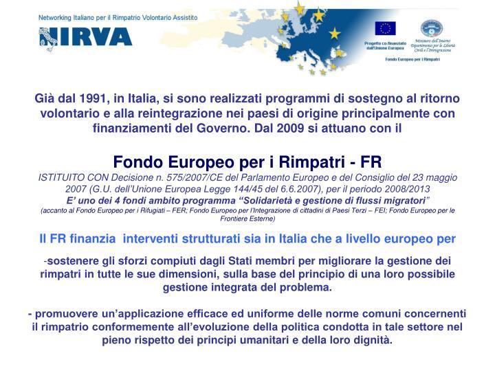 Già dal 1991, in Italia, si sono realizzati programmi di sostegno al ritorno volontario e alla reintegrazione nei paesi di origine principalmente con finanziamenti del Governo. Dal 2009 si attuano con il