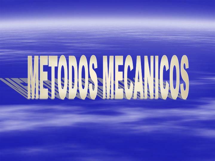 METODOS MECANICOS
