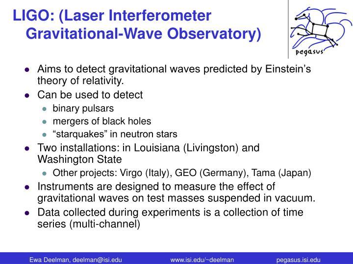 LIGO: (Laser Interferometer Gravitational-Wave Observatory)