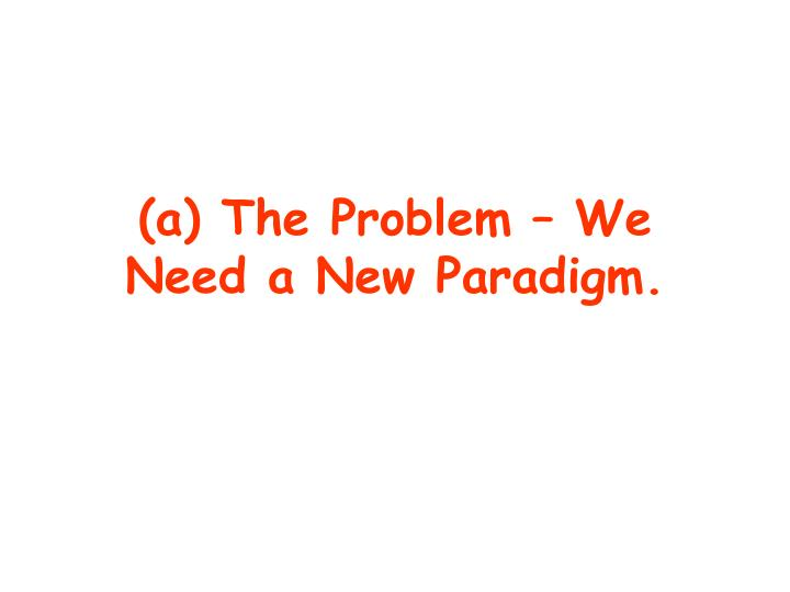 (a) The Problem – We Need a New Paradigm.