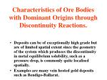 characteristics of ore bodies with dominant origins through discontinuity reactions