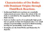 characteristics of ore bodies with dominant origins through fluid rock reactions