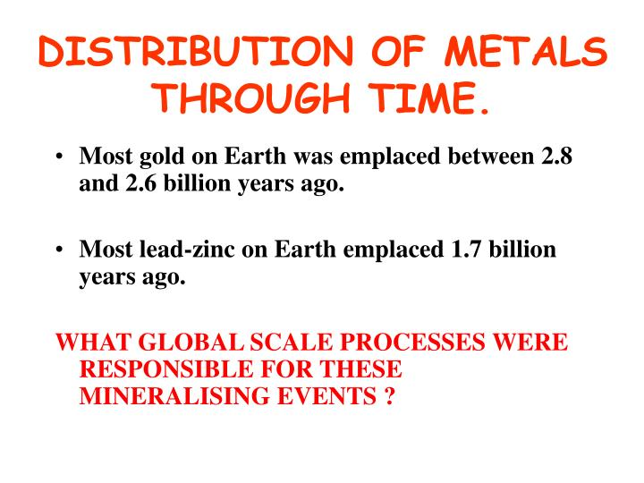 DISTRIBUTION OF METALS THROUGH TIME.