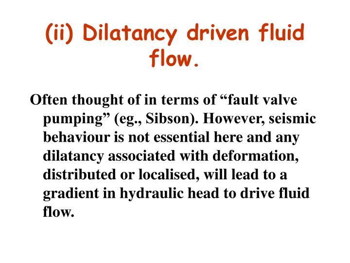 (ii) Dilatancy driven fluid flow.