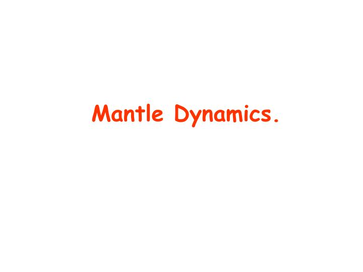 Mantle Dynamics.