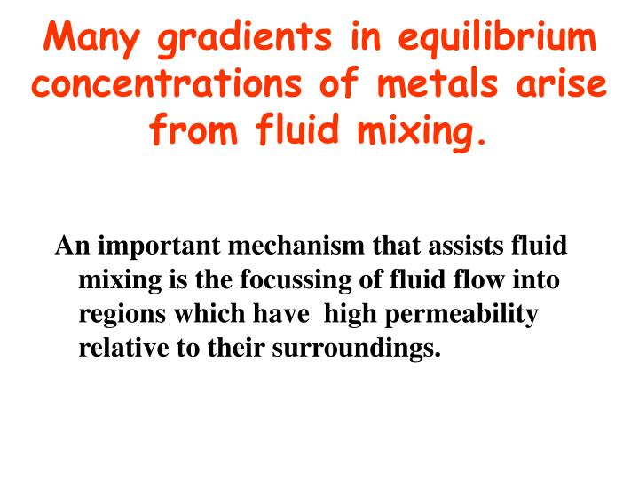 Many gradients in equilibrium concentrations of metals arise from fluid mixing.