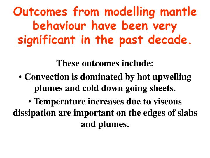 Outcomes from modelling mantle behaviour have been very significant in the past decade.