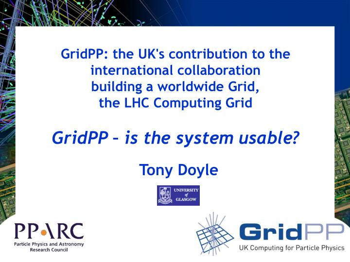 GridPP: the UK's contribution to the international collaboration