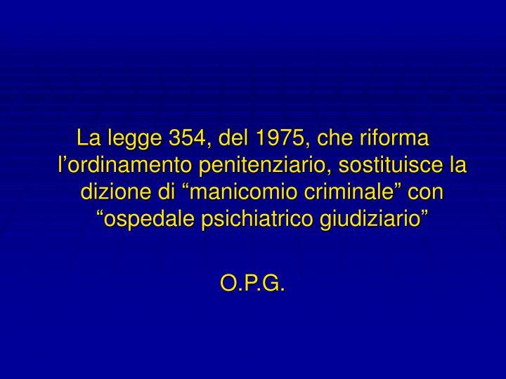 """La legge 354, del 1975, che riforma l'ordinamento penitenziario, sostituisce la dizione di """"manicomio criminale"""" con """"ospedale psichiatrico giudiziario"""""""