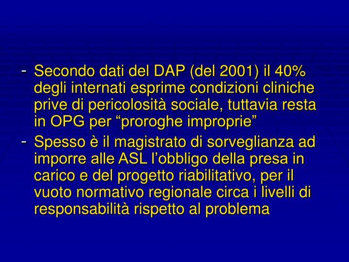 """Secondo dati del DAP (del 2001) il 40% degli internati esprime condizioni cliniche prive di pericolosità sociale, tuttavia resta in OPG per """"proroghe improprie"""""""