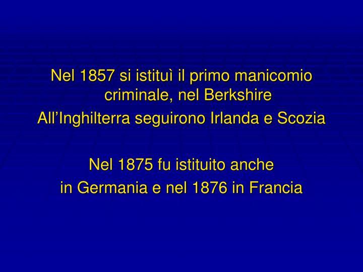 Nel 1857 si istituì il primo manicomio criminale, nel Berkshire