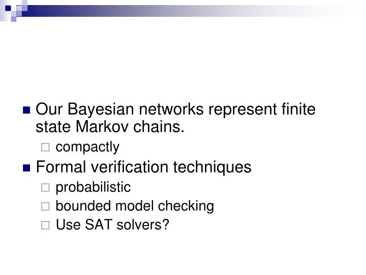 Our Bayesian networks represent finite state Markov chains.