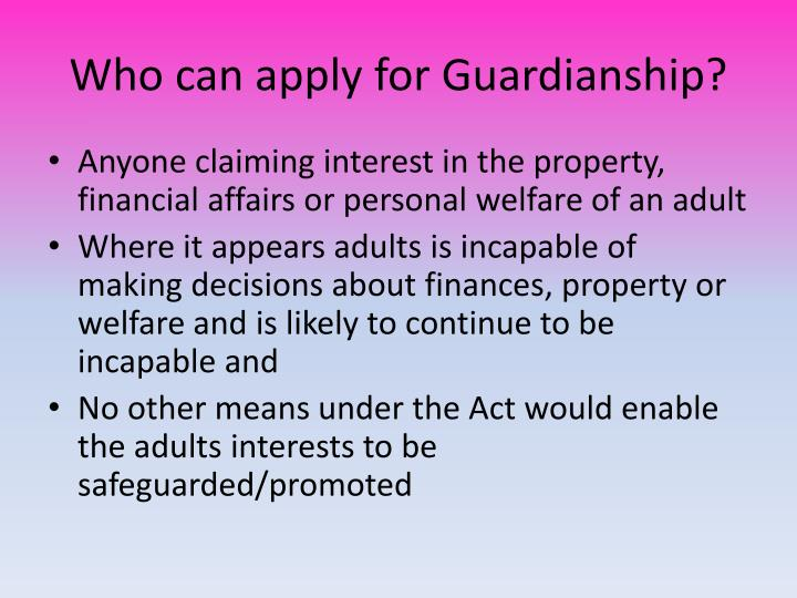 Who can apply for Guardianship?