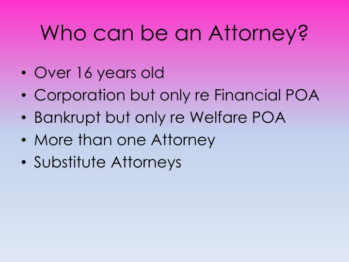 Who can be an Attorney?