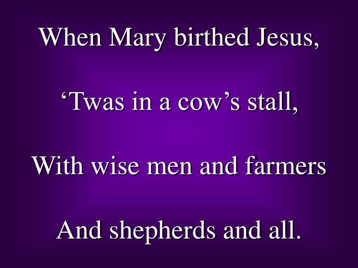 When Mary birthed Jesus,
