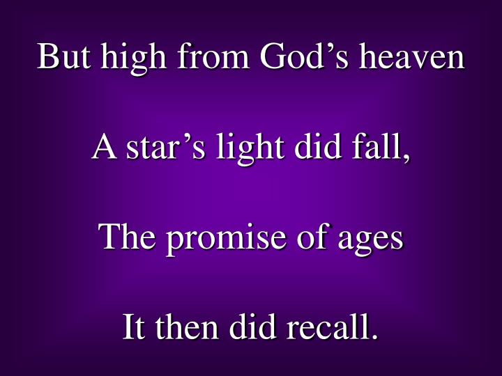 But high from God's heaven