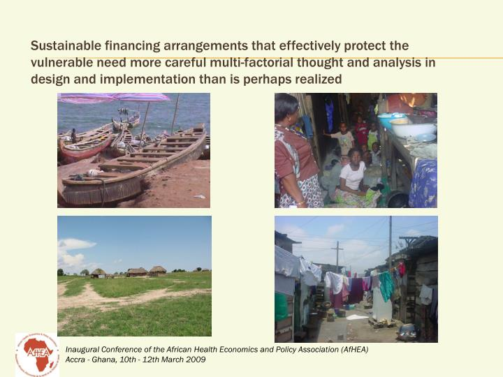 Sustainable financing arrangements that effectively protect the vulnerable need more careful multi-factorial thought and analysis in design and implementation than is perhaps realized