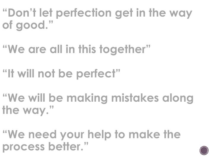 """Don't let perfection get in the way of good."""