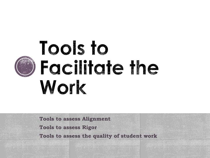 Tools to Facilitate the Work