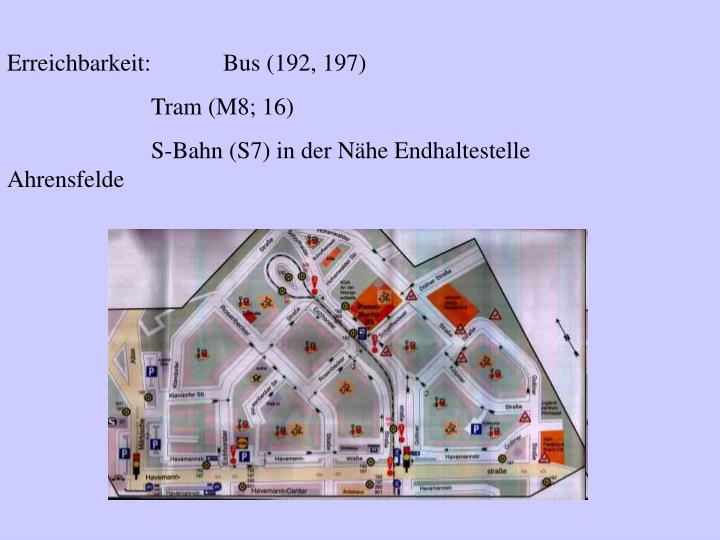 Erreichbarkeit: Bus (192, 197)