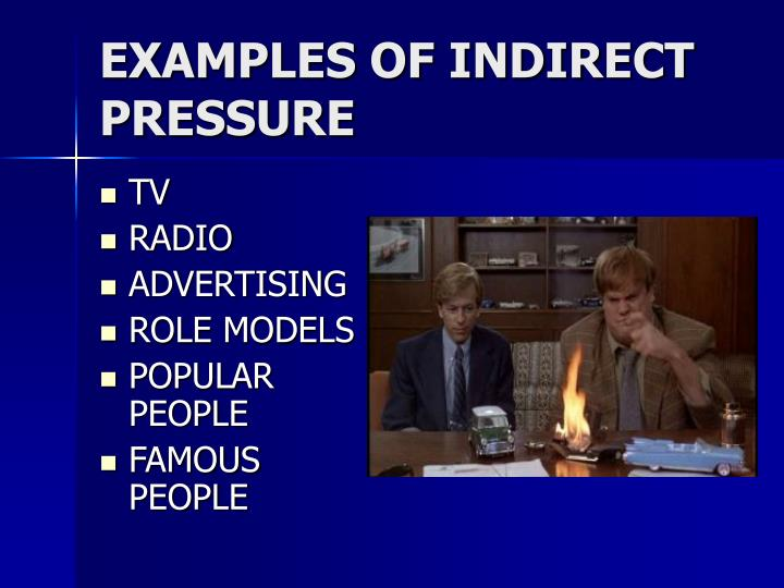 EXAMPLES OF INDIRECT PRESSURE