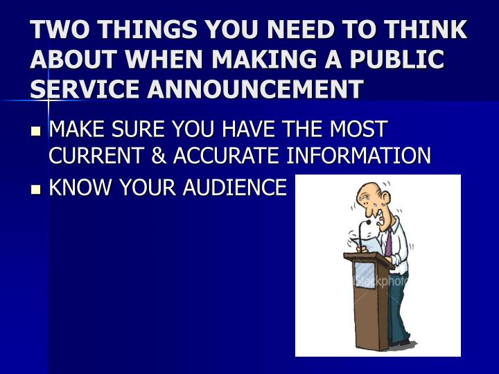 TWO THINGS YOU NEED TO THINK ABOUT WHEN MAKING A PUBLIC SERVICE ANNOUNCEMENT