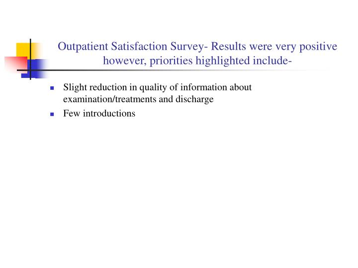 Outpatient Satisfaction Survey- Results were very positive however, priorities highlighted include-