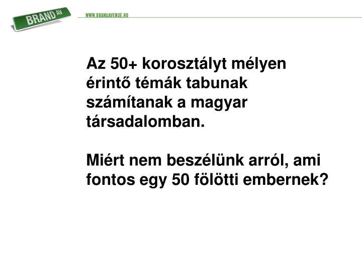 Az 50+ korosztályt mélyen érintő témák tabunak számítanak a magyar társadalomban.