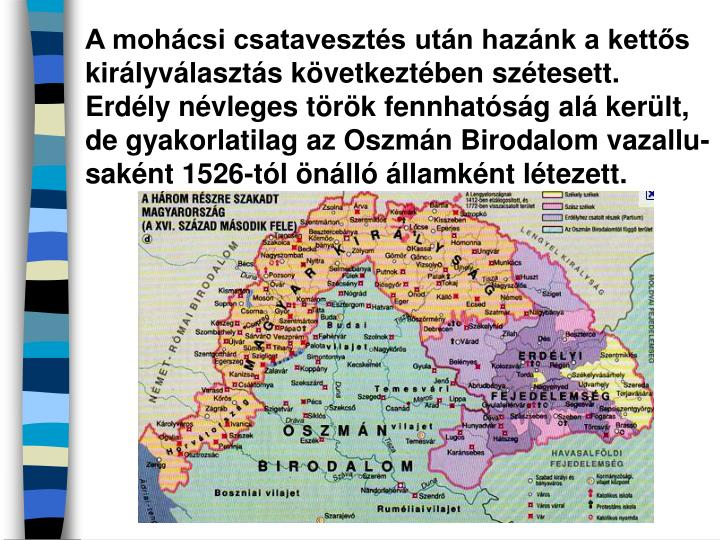 A mohácsi csatavesztés után hazánk a kettős királyválasztás következtében szétesett.