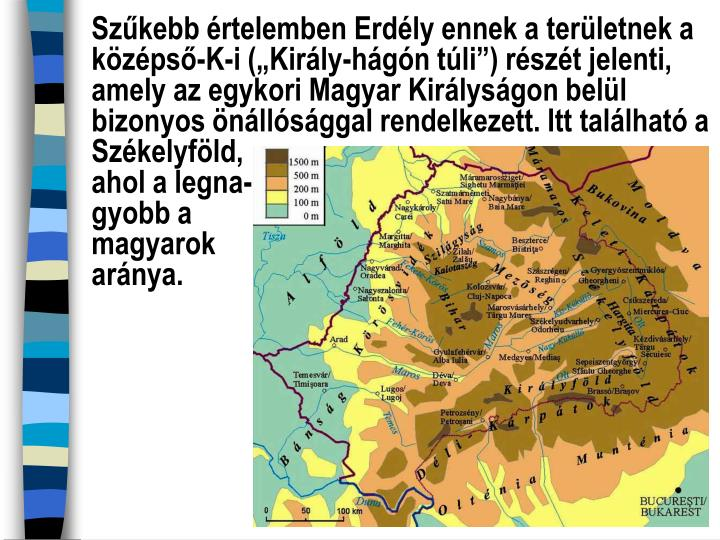 """Szűkebb értelemben Erdély ennek a területnek a középső-K-i (""""Király-hágón túli"""") részét jelenti,"""