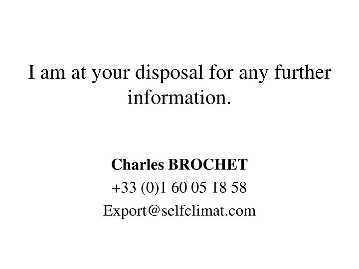 I am at your disposal for any further information