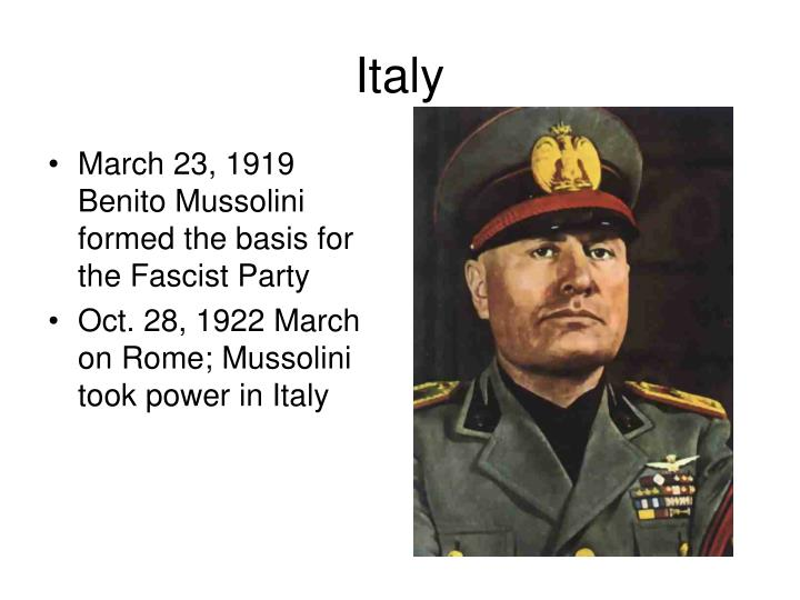 March 23, 1919 Benito Mussolini formed the basis for the Fascist Party