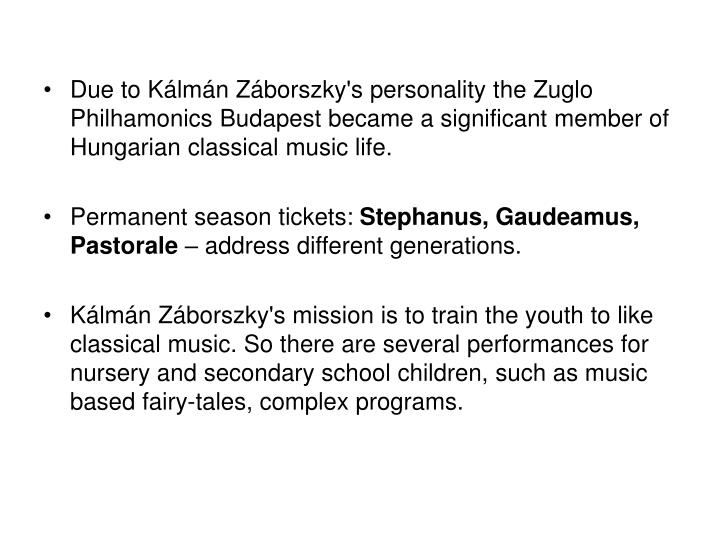 Due to Kálmán Záborszky's personality the Zuglo Philhamonics Budapest became a significant member of Hungarian classical music life.