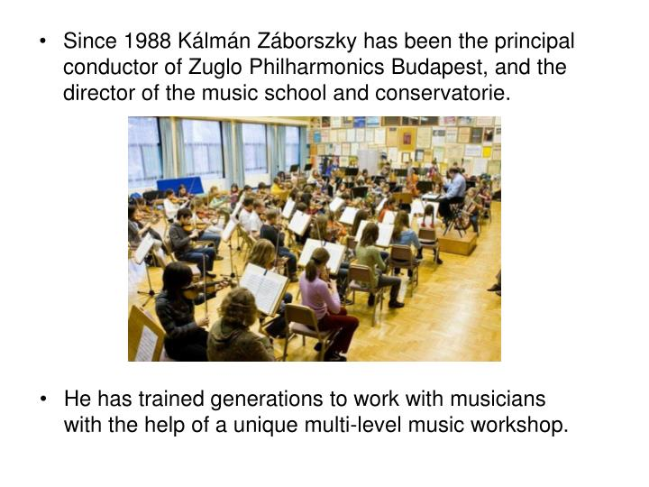 Since 1988 Kálmán Záborszky has been the principal conductor of Zuglo Philharmonics Budapest, and the director of the music school and conservatorie.