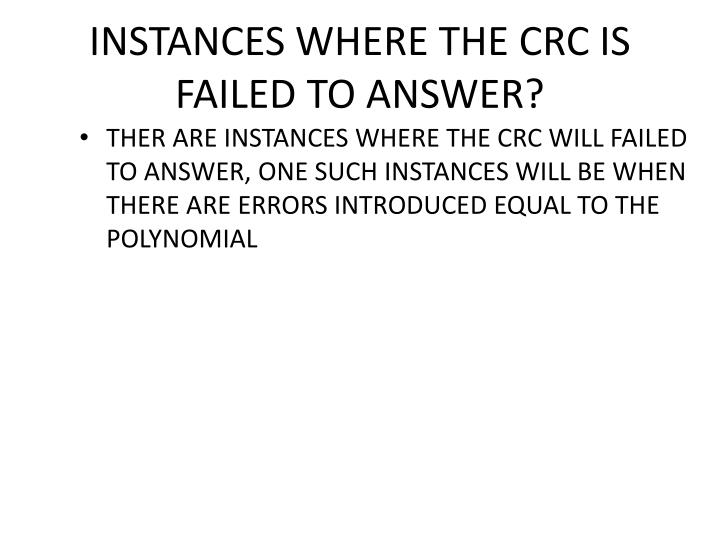 INSTANCES WHERE THE CRC IS FAILED TO ANSWER?