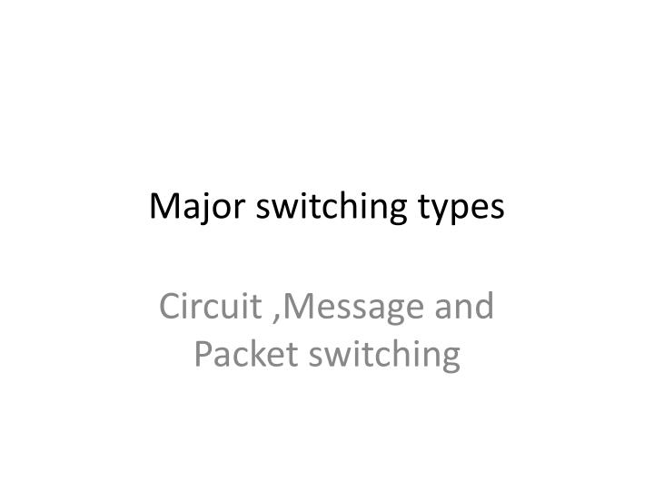 Major switching types