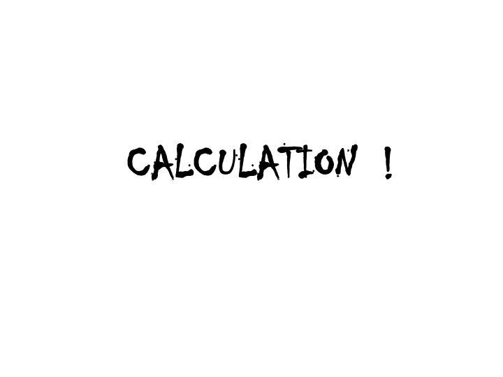CALCULATION  !