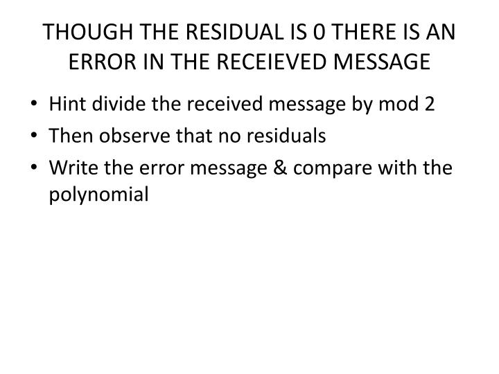 THOUGH THE RESIDUAL IS 0 THERE IS AN ERROR IN THE RECEIEVED MESSAGE