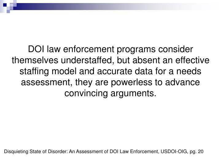 DOI law enforcement programs consider themselves understaffed, but absent an effective staffing model and accurate data for a needs assessment, they are powerless to advance convincing arguments.
